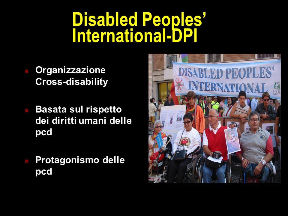 Disabled Peoples' International-DPI Organizzazione Cross-disability Basata sul rispetto dei diritti umani delle pcd Protagonismo delle pcd