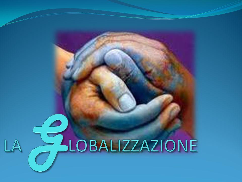 La globalizzazione produce un annullamento delle frontiere e si fonda su quattro elementi: 1) Liberalizzazione degli scambi e degli investimenti internazionali.