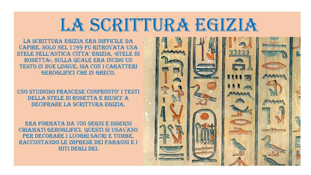 Lo scriba e la scrittura geroglifica PER DIVENTARE SCRIBA BISOGNAVA SAPER LEGGERE, SCRIVERE E CONTARE.