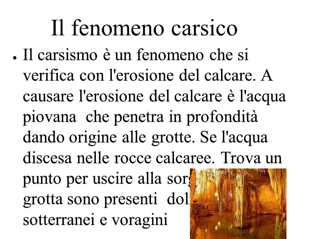 Il fenomeno carsico ● Il carsismo è un fenomeno che si verifica con l erosione del calcare.