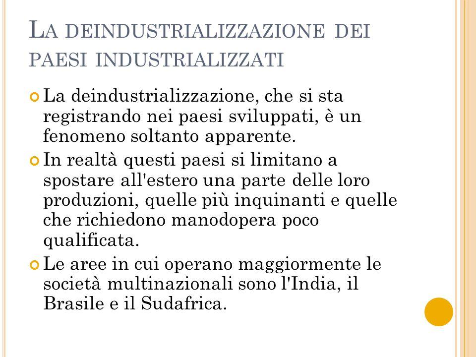 L A DEINDUSTRIALIZZAZIONE DEI PAESI INDUSTRIALIZZATI La deindustrializzazione, che si sta registrando nei paesi sviluppati, è un fenomeno soltanto apparente.