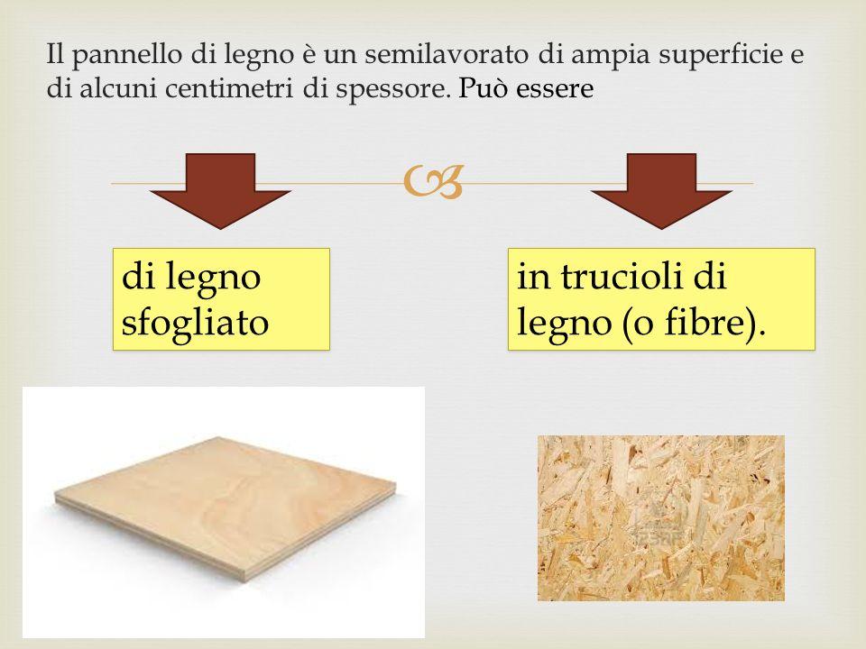  Il pannello di legno è un semilavorato di ampia superficie e di alcuni centimetri di spessore.