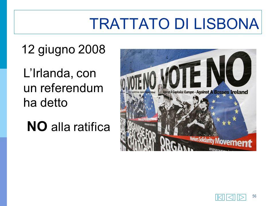 56 TRATTATO DI LISBONA L'Irlanda, con un referendum ha detto NO alla ratifica 12 giugno 2008