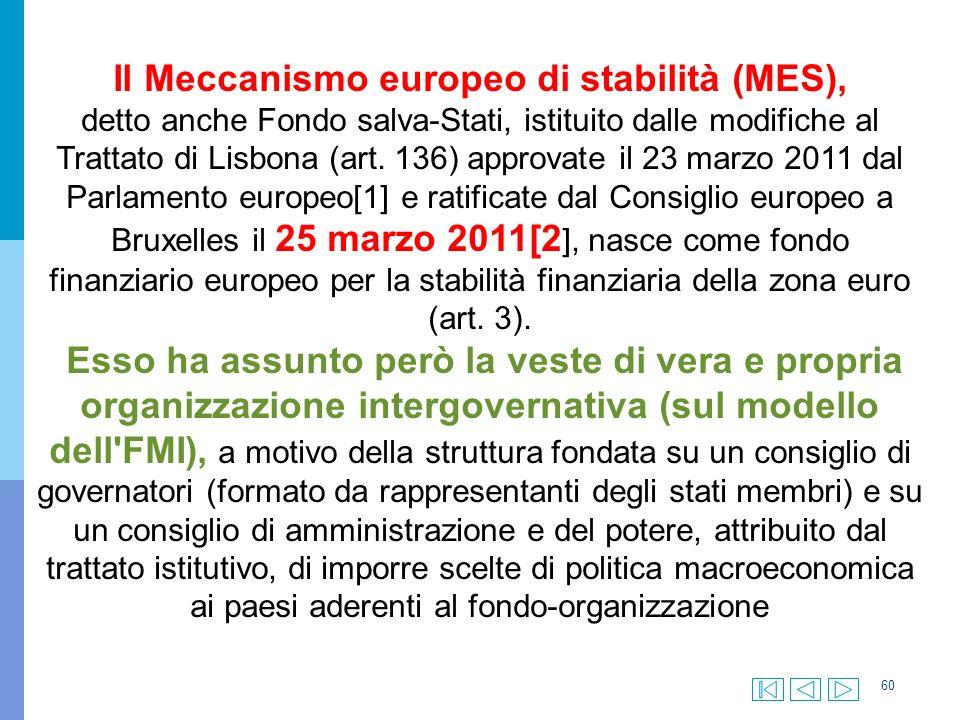 60 Il Meccanismo europeo di stabilità (MES), detto anche Fondo salva-Stati, istituito dalle modifiche al Trattato di Lisbona (art.