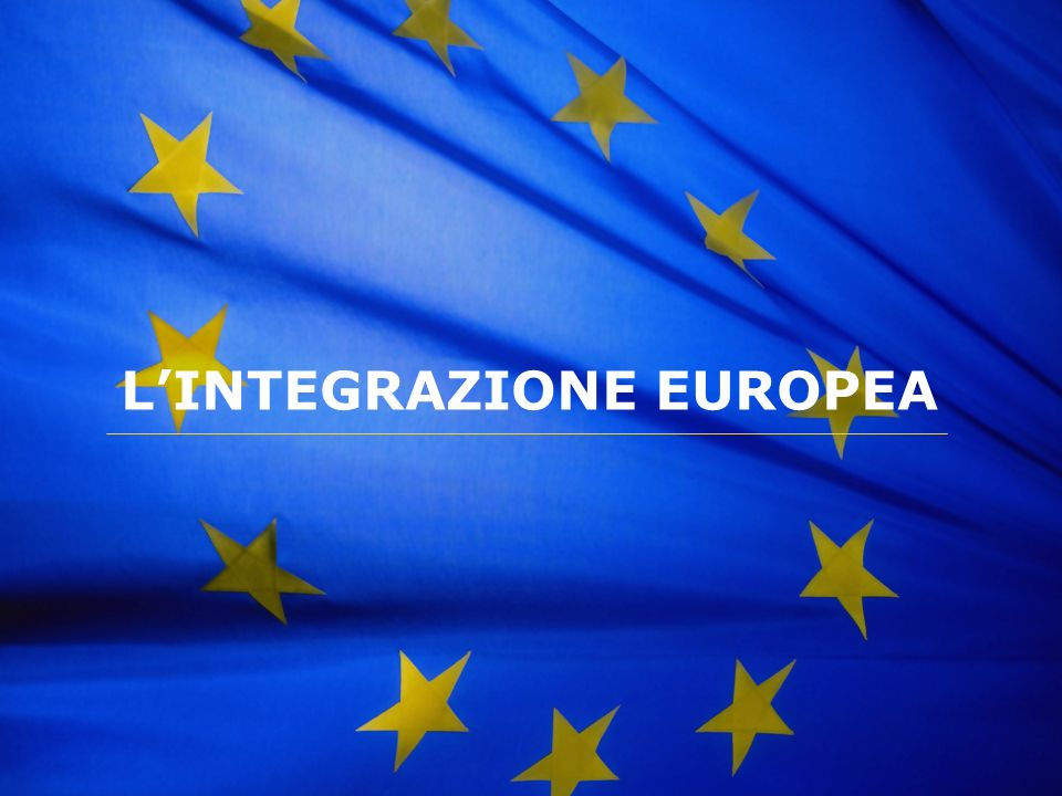 The European Union L'INTEGRAZIONE EUROPEA