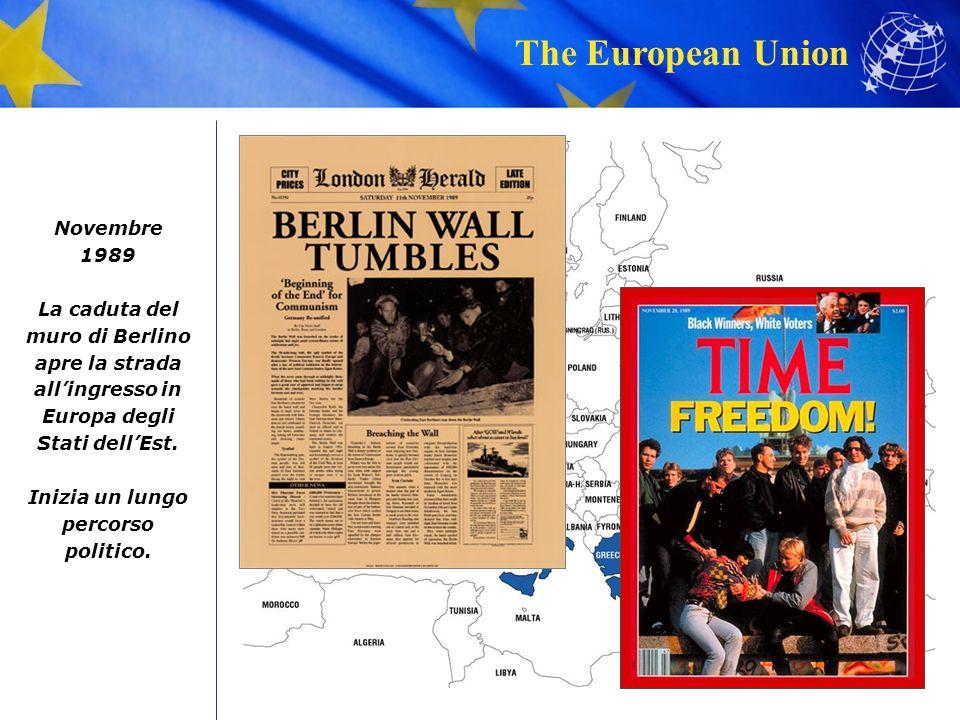 The European Union Novembre 1989 La caduta del muro di Berlino apre la strada all'ingresso in Europa degli Stati dell'Est.