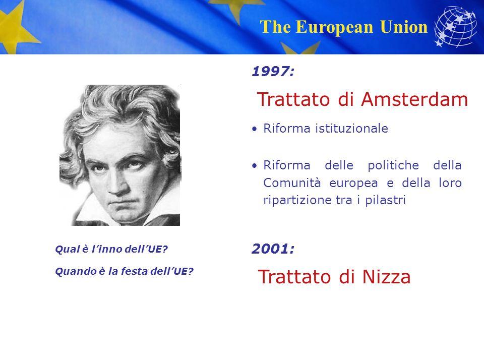 The European Union Trattato di Amsterdam Riforma istituzionale Riforma delle politiche della Comunità europea e della loro ripartizione tra i pilastri 1997: Qual è l'inno dell'UE.