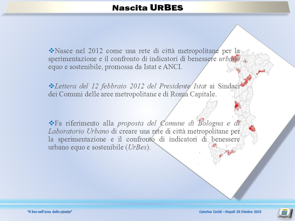  Nasce nel 2012 come una rete di città metropolitane per la sperimentazione e il confronto di indicatori di benessere urbano equo e sostenibile, promossa da Istat e ANCI.