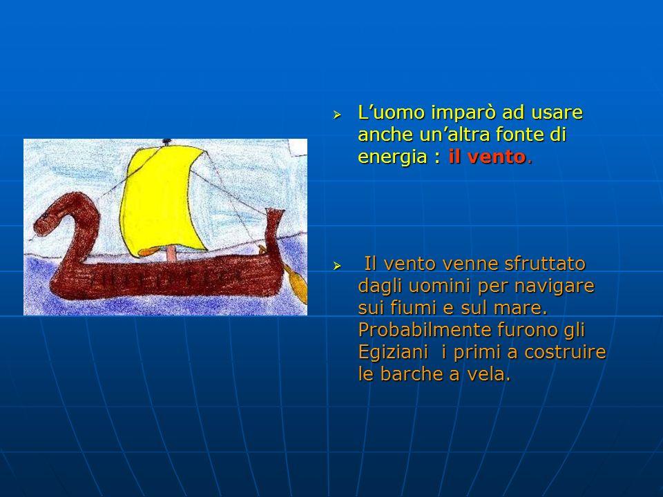  Nelle civiltà antiche gli uomini continuarono a utilizzare le fonti di energia conosciute dall'uomo primitivo:  l'energia del sole,  l'energia del