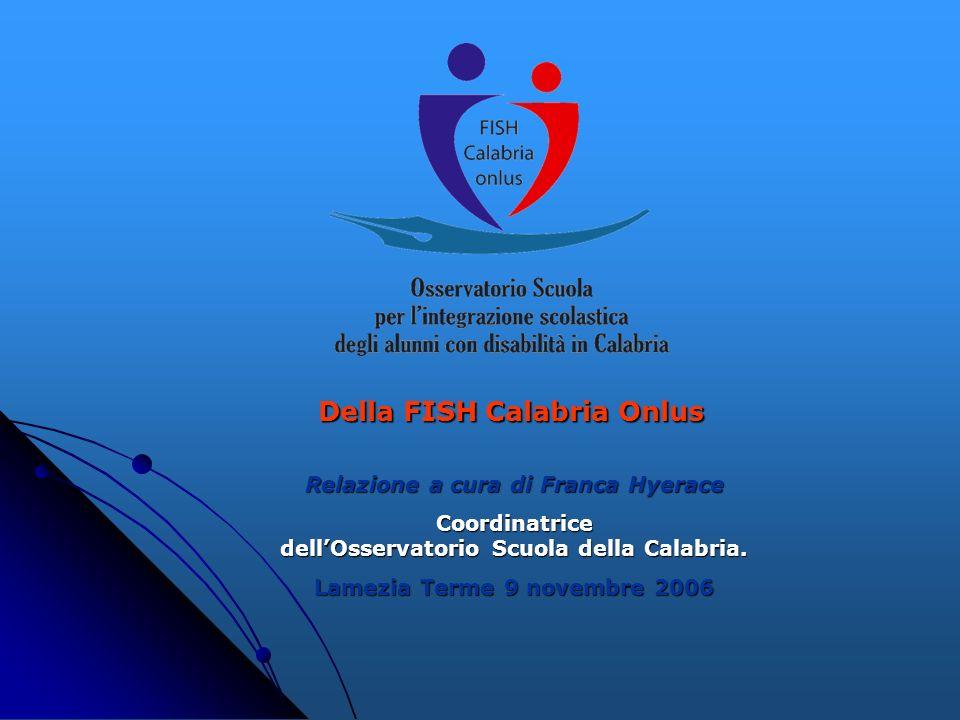 Della FISH Calabria Onlus Relazione a cura di Franca Hyerace Coordinatrice dell'Osservatorio Scuola della Calabria.