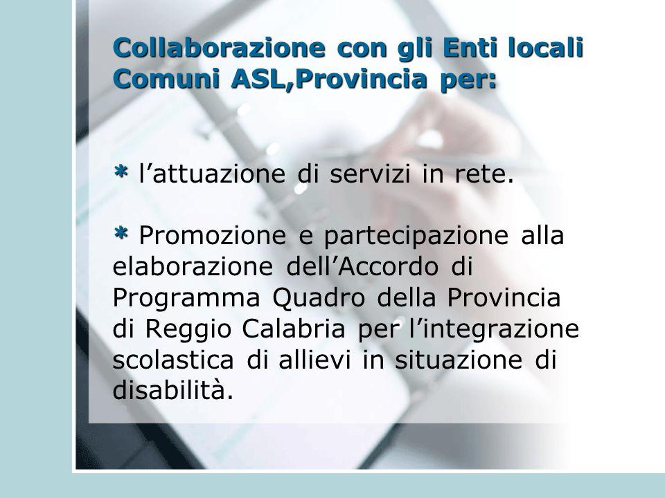 Collaborazione con gli Enti locali Comuni ASL,Provincia per: * * * l'attuazione di servizi in rete.