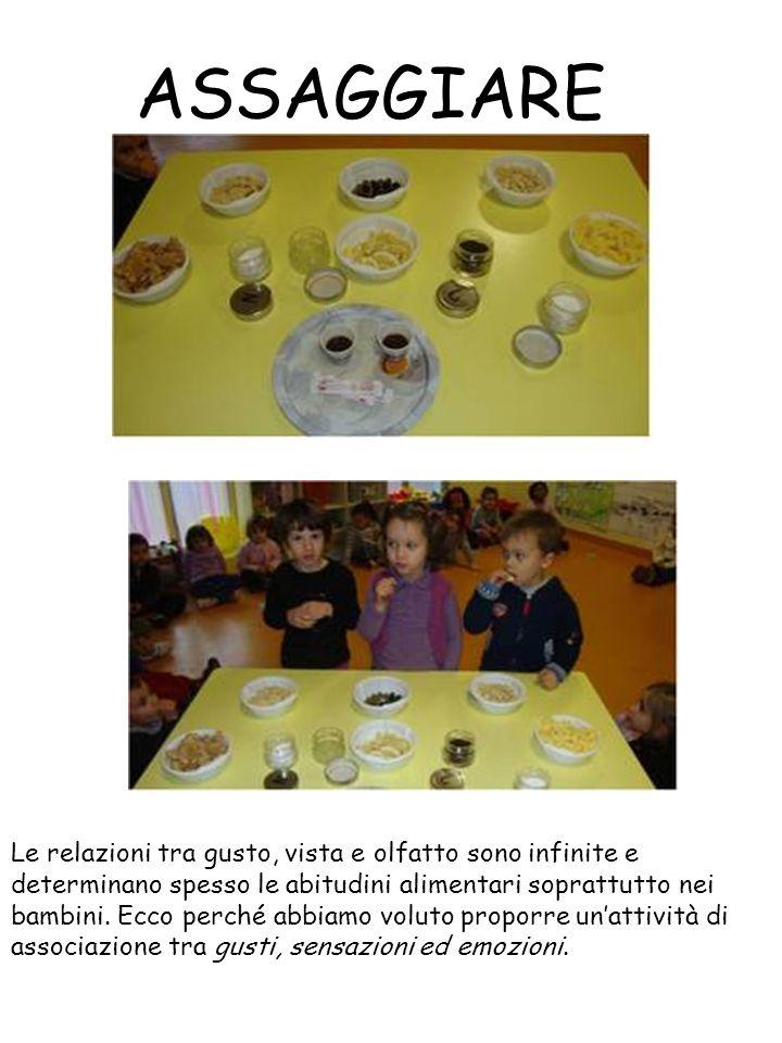 ASSAGGIARE Le relazioni tra gusto, vista e olfatto sono infinite e determinano spesso le abitudini alimentari soprattutto nei bambini.