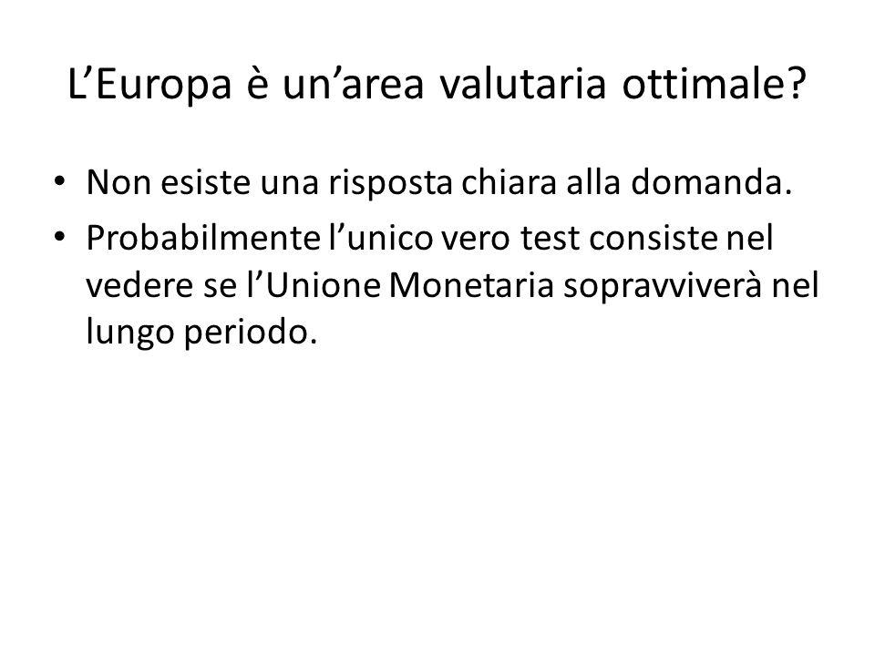 L'Europa è un'area valutaria ottimale? Non esiste una risposta chiara alla domanda. Probabilmente l'unico vero test consiste nel vedere se l'Unione Mo