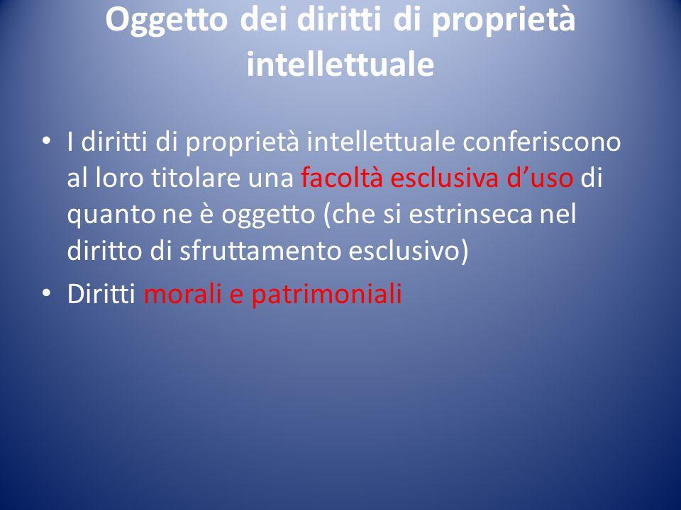 Oggetto dei diritti di proprietà intellettuale I diritti di proprietà intellettuale conferiscono al loro titolare una facoltà esclusiva d'uso di quanto ne è oggetto (che si estrinseca nel diritto di sfruttamento esclusivo) Diritti morali e patrimoniali