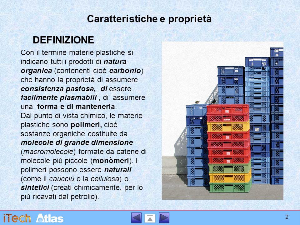 Caratteristiche e proprietà DEFINIZIONE Con il termine materie plastiche si indicano tutti i prodotti di natura organica (contenenti cioè carbonio) ch