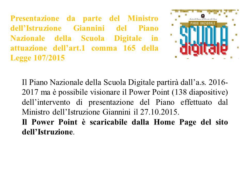 Presentazione da parte del Ministro dell'Istruzione Giannini del Piano Nazionale della Scuola Digitale in attuazione dell'art.1 comma 165 della Legge 107/2015 Il Piano Nazionale della Scuola Digitale partirà dall'a.s.