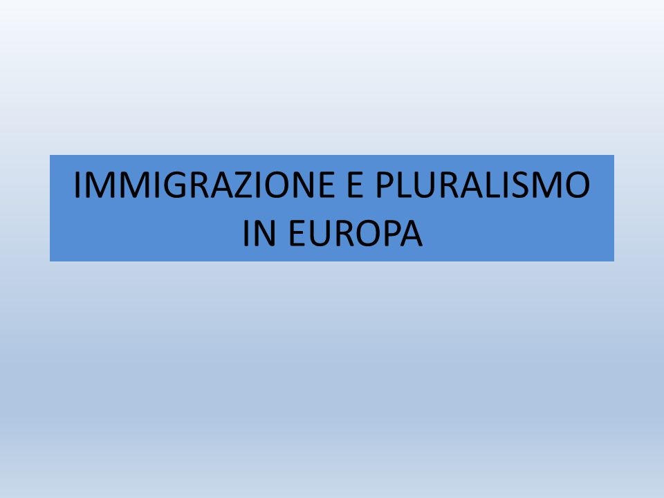 IMMIGRAZIONE E PLURALISMO IN EUROPA