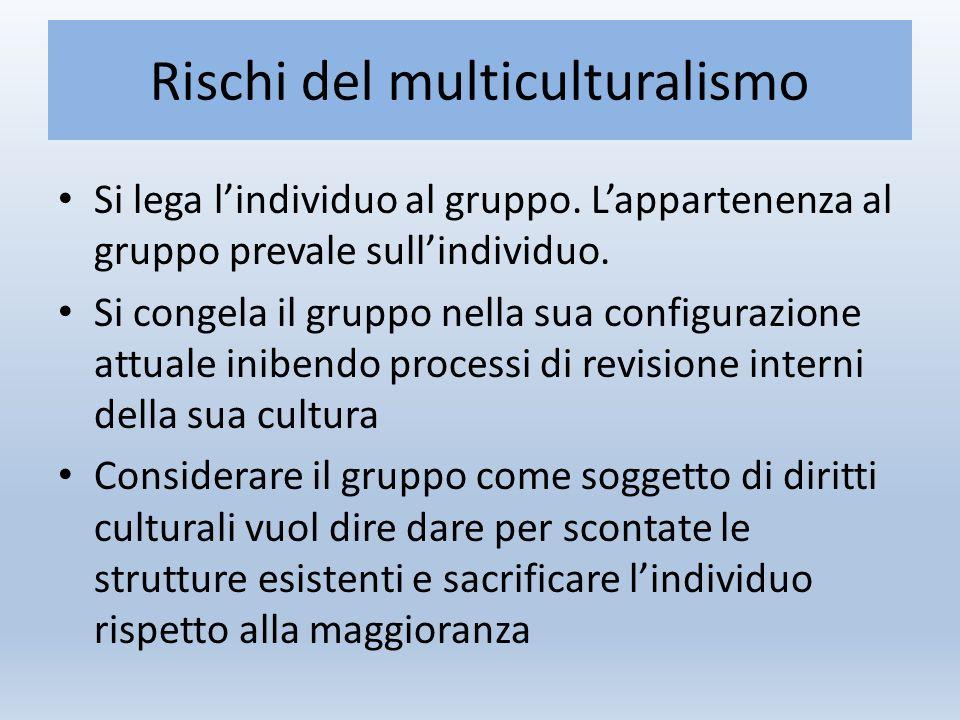 Rischi del multiculturalismo Si lega l'individuo al gruppo.
