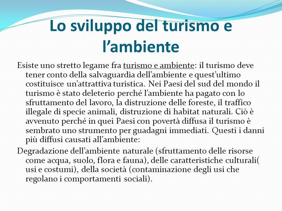 Lo sviluppo del turismo e l'ambiente Esiste uno stretto legame fra turismo e ambiente: il turismo deve tener conto della salvaguardia dell'ambiente e quest'ultimo costituisce un'attrattiva turistica.