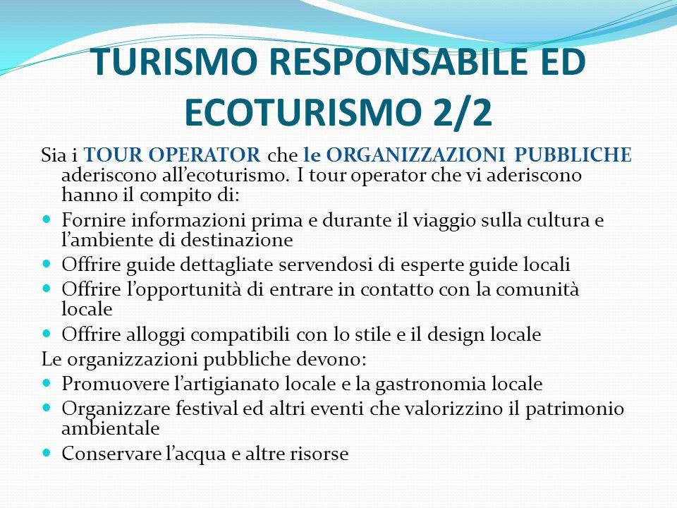 TURISMO RESPONSABILE ED ECOTURISMO 2/2 Sia i TOUR OPERATOR che le ORGANIZZAZIONI PUBBLICHE aderiscono all'ecoturismo.
