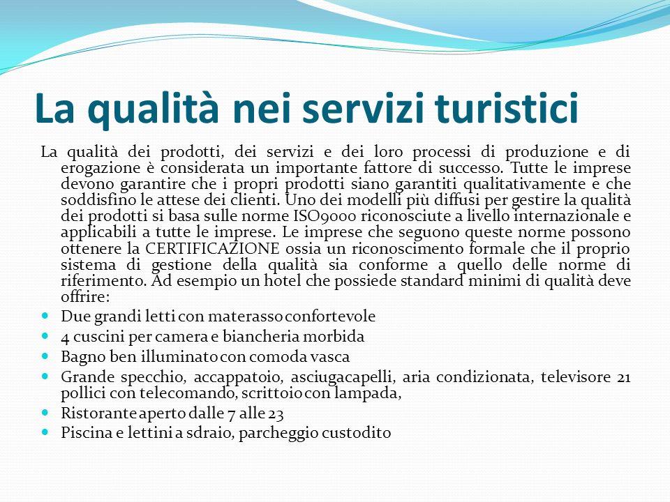 La qualità nei servizi turistici La qualità dei prodotti, dei servizi e dei loro processi di produzione e di erogazione è considerata un importante fattore di successo.