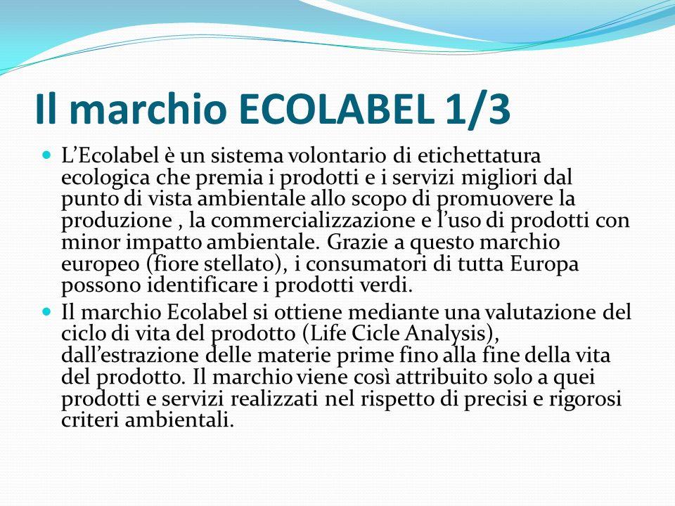 Il marchio ECOLABEL 1/3 L'Ecolabel è un sistema volontario di etichettatura ecologica che premia i prodotti e i servizi migliori dal punto di vista ambientale allo scopo di promuovere la produzione, la commercializzazione e l'uso di prodotti con minor impatto ambientale.