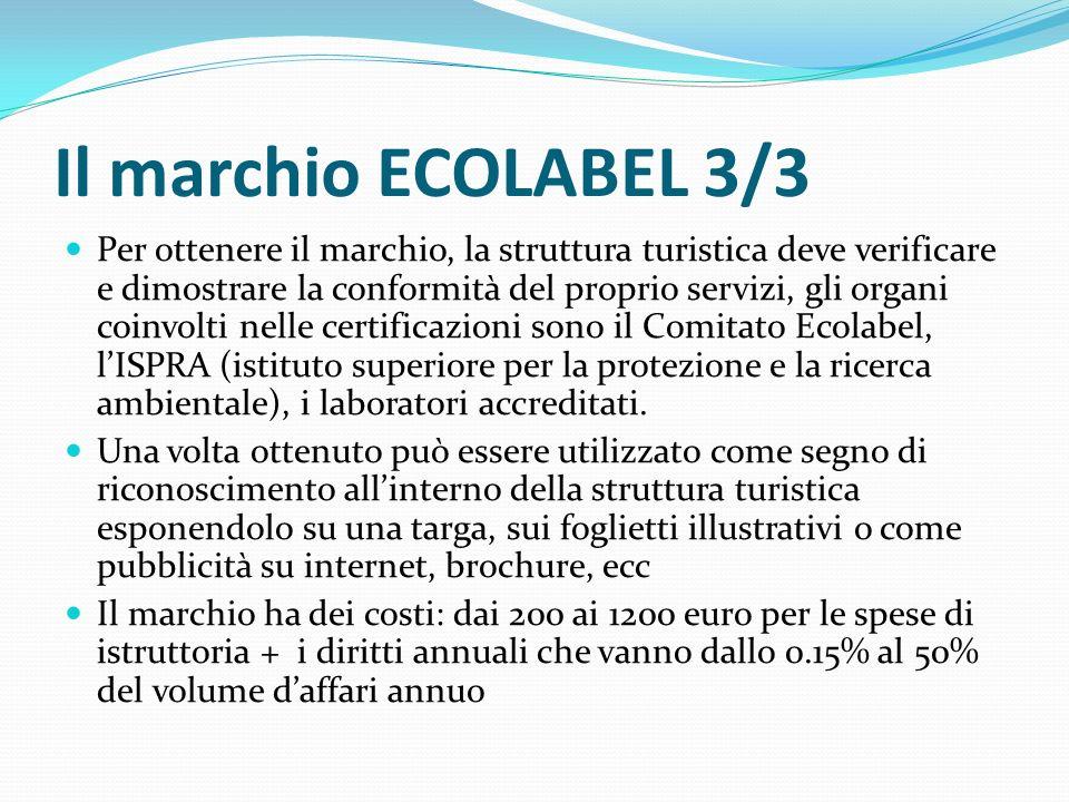 Il marchio ECOLABEL 3/3 Per ottenere il marchio, la struttura turistica deve verificare e dimostrare la conformità del proprio servizi, gli organi coinvolti nelle certificazioni sono il Comitato Ecolabel, l'ISPRA (istituto superiore per la protezione e la ricerca ambientale), i laboratori accreditati.