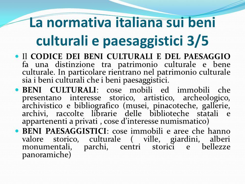 La normativa italiana sui beni culturali e paesaggistici 3/5 Il CODICE DEI BENI CULTURALI E DEL PAESAGGIO fa una distinzione tra patrimonio culturale e bene culturale.