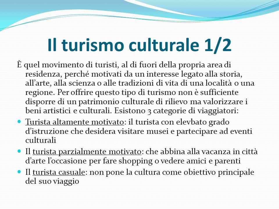 Il turismo culturale 1/2 È quel movimento di turisti, al di fuori della propria area di residenza, perché motivati da un interesse legato alla storia, all'arte, alla scienza o alle tradizioni di vita di una località o una regione.