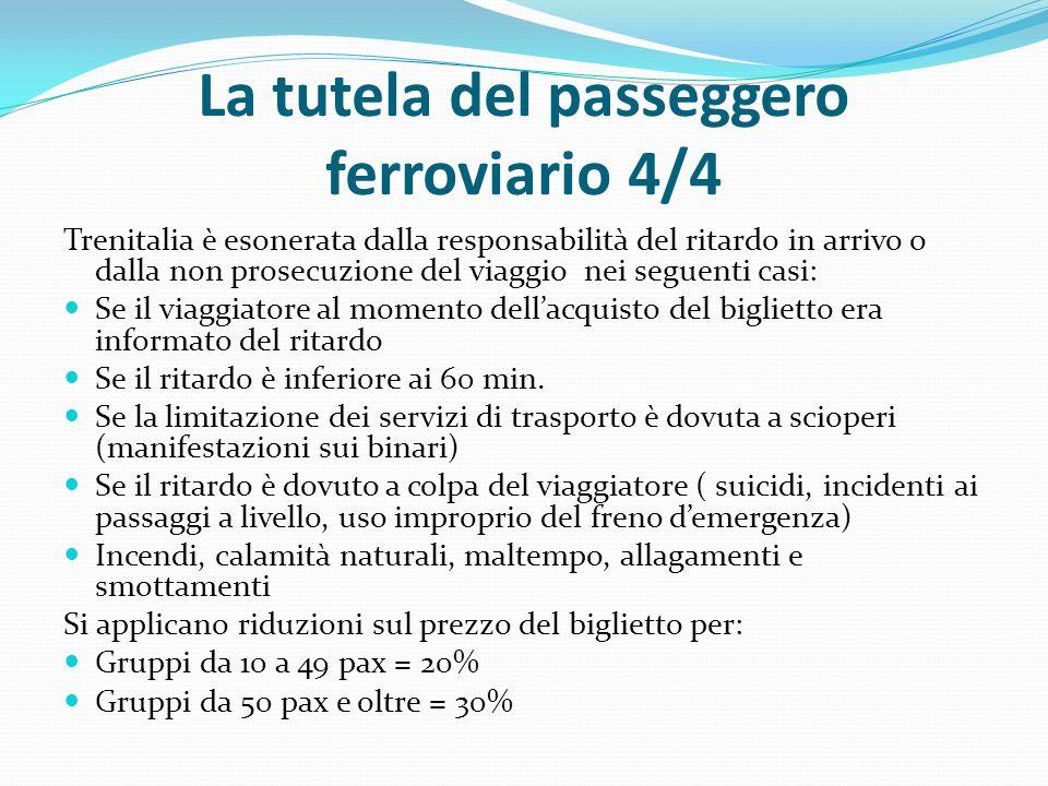 La tutela del passeggero ferroviario 4/4 Trenitalia è esonerata dalla responsabilità del ritardo in arrivo o dalla non prosecuzione del viaggio nei seguenti casi: Se il viaggiatore al momento dell'acquisto del biglietto era informato del ritardo Se il ritardo è inferiore ai 60 min.