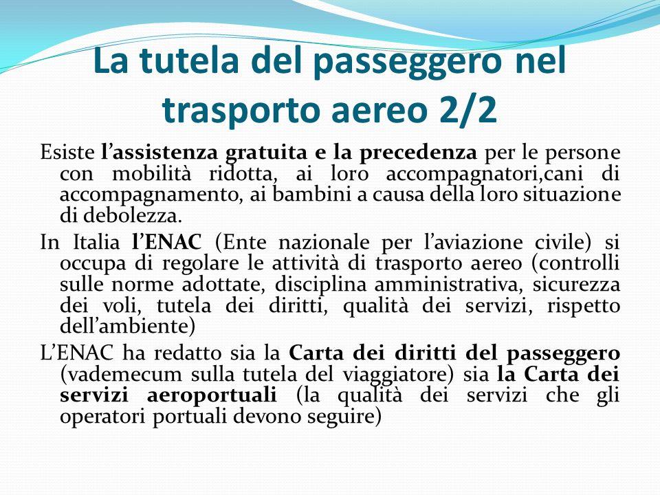 La tutela del passeggero nel trasporto aereo 2/2 Esiste l'assistenza gratuita e la precedenza per le persone con mobilità ridotta, ai loro accompagnatori,cani di accompagnamento, ai bambini a causa della loro situazione di debolezza.