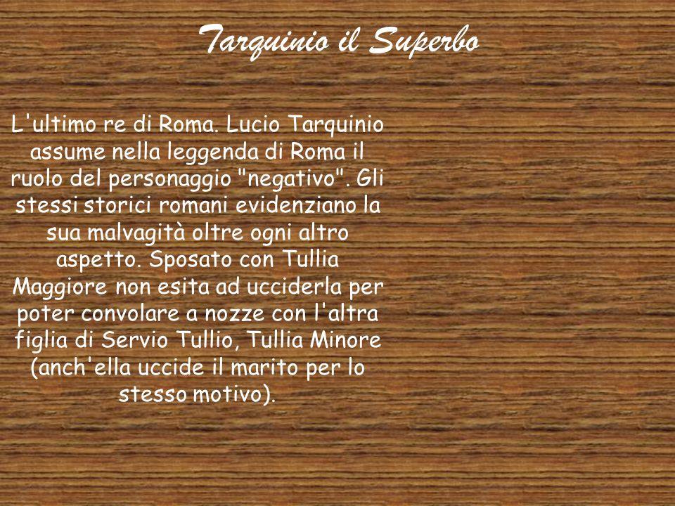 Servio Tullio La leggenda del re di Roma non eletto. Alla morte di Tarquinio Prisco, la sua stessa moglie Tanaquil temendo il conseguente disordine so