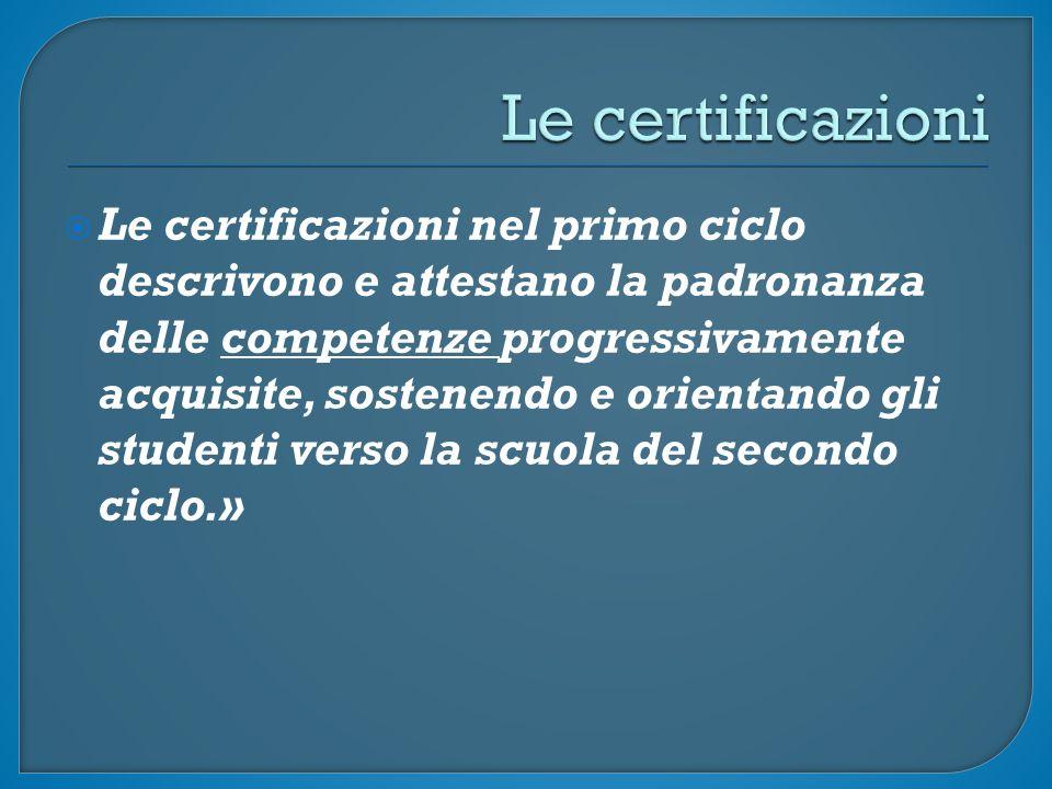  Le certificazioni nel primo ciclo descrivono e attestano la padronanza delle competenze progressivamente acquisite, sostenendo e orientando gli studenti verso la scuola del secondo ciclo.»