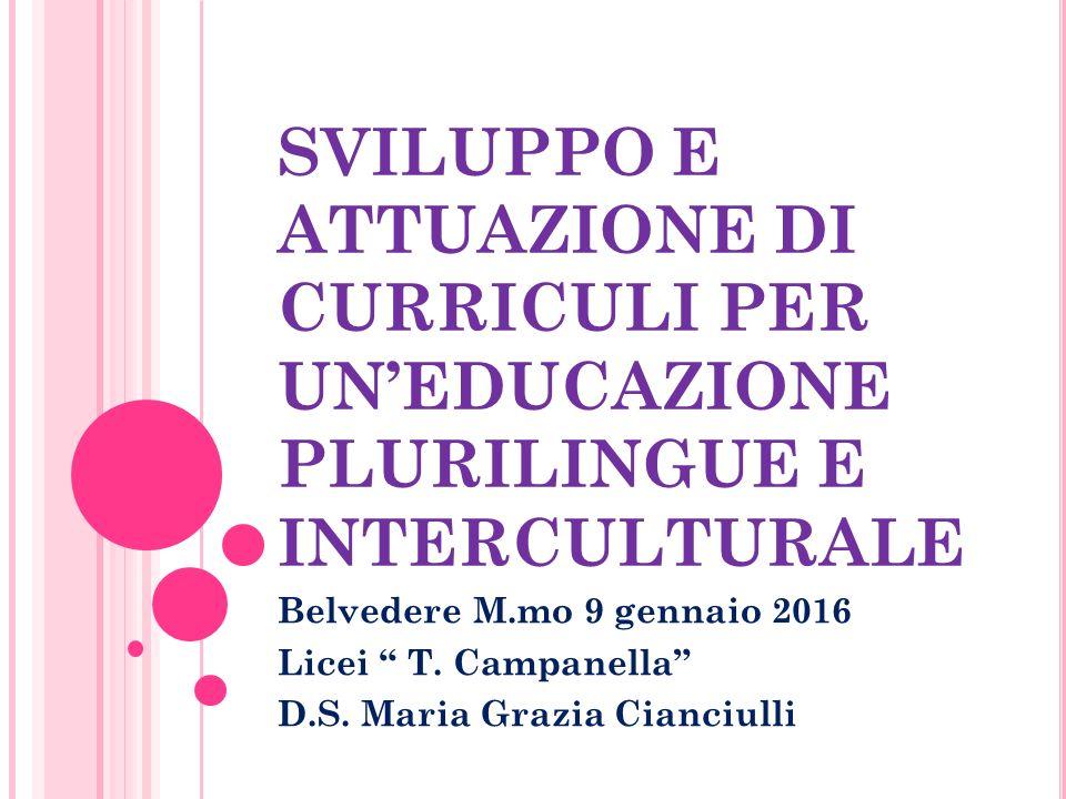 SVILUPPO E ATTUAZIONE DI CURRICULI PER UN'EDUCAZIONE PLURILINGUE E INTERCULTURALE Belvedere M.mo 9 gennaio 2016 Licei T.