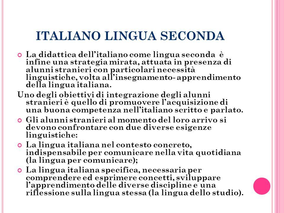 ITALIANO LINGUA SECONDA La didattica dell'italiano come lingua seconda è infine una strategia mirata, attuata in presenza di alunni stranieri con particolari necessità linguistiche, volta all'insegnamento- apprendimento della lingua italiana.