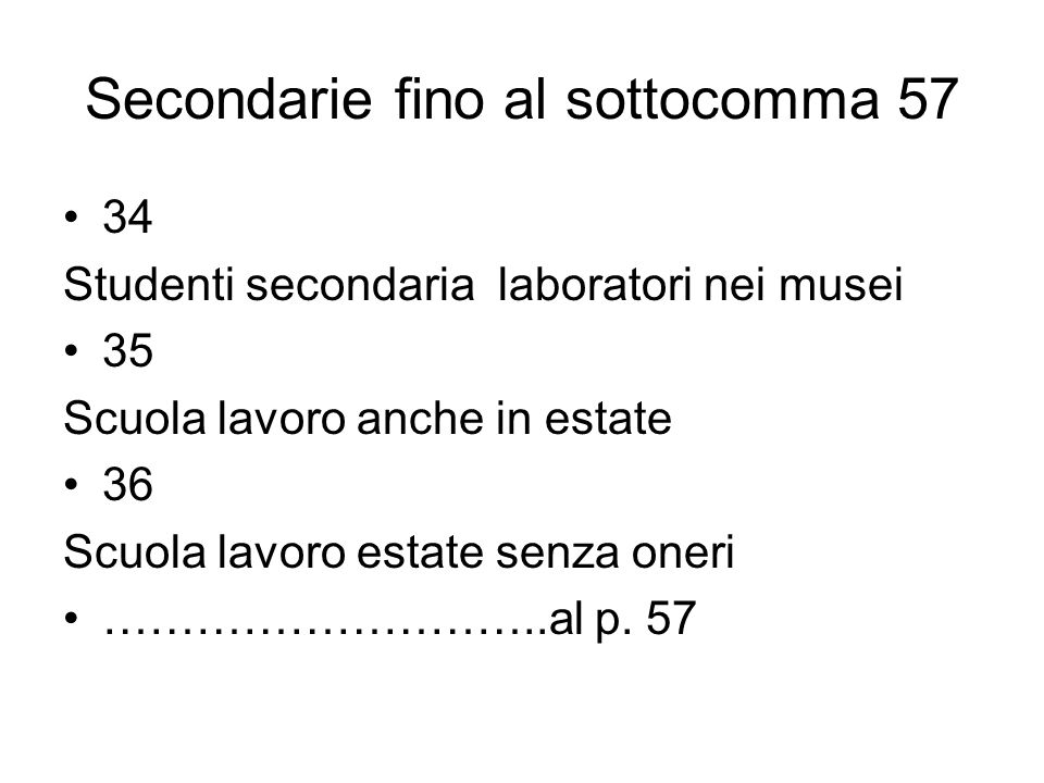 Secondarie fino al sottocomma 57 34 Studenti secondaria laboratori nei musei 35 Scuola lavoro anche in estate 36 Scuola lavoro estate senza oneri ………………………..al p.