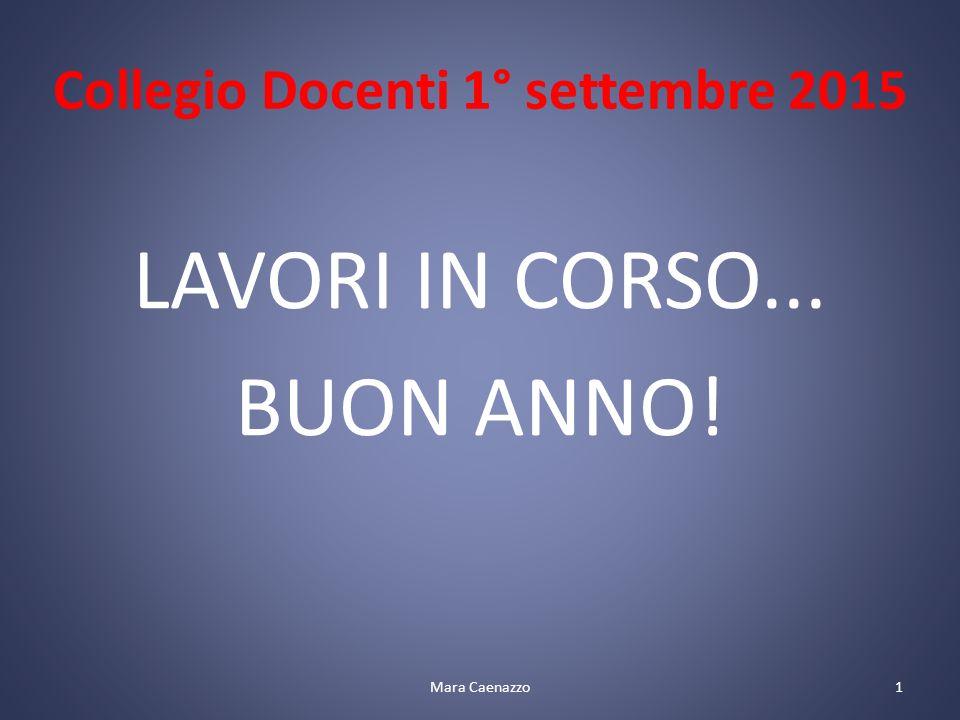 Collegio Docenti 1° settembre 2015 LAVORI IN CORSO... BUON ANNO! 1Mara Caenazzo