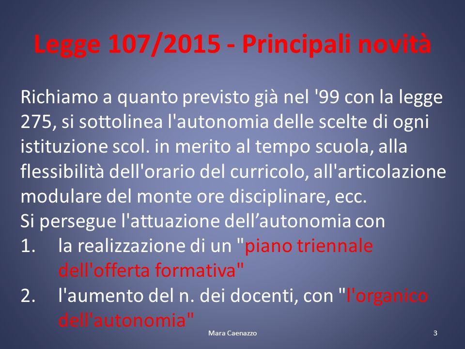 Legge 107/2015 - Principali novità Richiamo a quanto previsto già nel 99 con la legge 275, si sottolinea l autonomia delle scelte di ogni istituzione scol.
