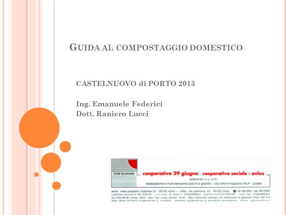 G UIDA AL COMPOSTAGGIO DOMESTICO CASTELNUOVO di PORTO 2013 Ing.