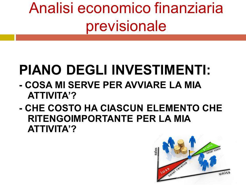Analisi economico finanziaria previsionale PIANO DEGLI INVESTIMENTI: - COSA MI SERVE PER AVVIARE LA MIA ATTIVITA'.