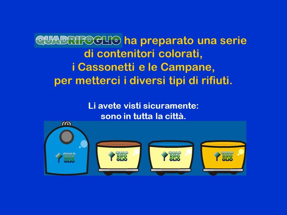 Quadrifoglio ha preparato una serie di contenitori colorati, i Cassonetti e le Campane, per metterci i diversi tipi di rifiuti.