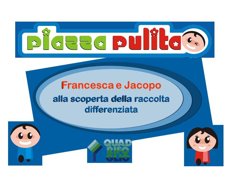 Francesca e Jacopo alla scoperta della raccolta differenziata Francesca e Jacopo alla scoperta della raccolta differenziata