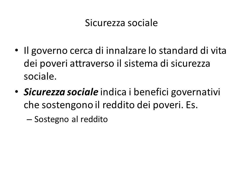 Sicurezza sociale Il governo cerca di innalzare lo standard di vita dei poveri attraverso il sistema di sicurezza sociale.