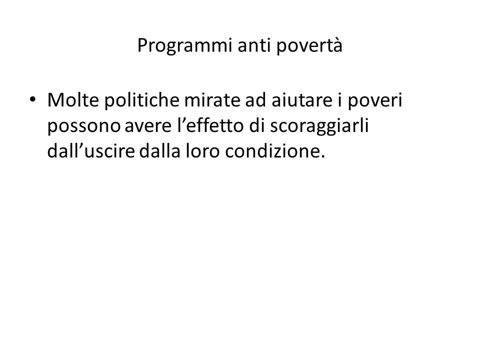 Programmi anti povertà Molte politiche mirate ad aiutare i poveri possono avere l'effetto di scoraggiarli dall'uscire dalla loro condizione.