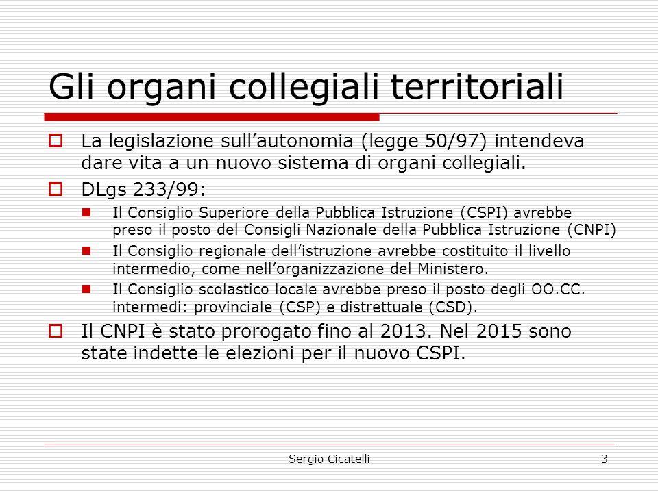 Sergio Cicatelli3 Gli organi collegiali territoriali  La legislazione sull'autonomia (legge 50/97) intendeva dare vita a un nuovo sistema di organi collegiali.