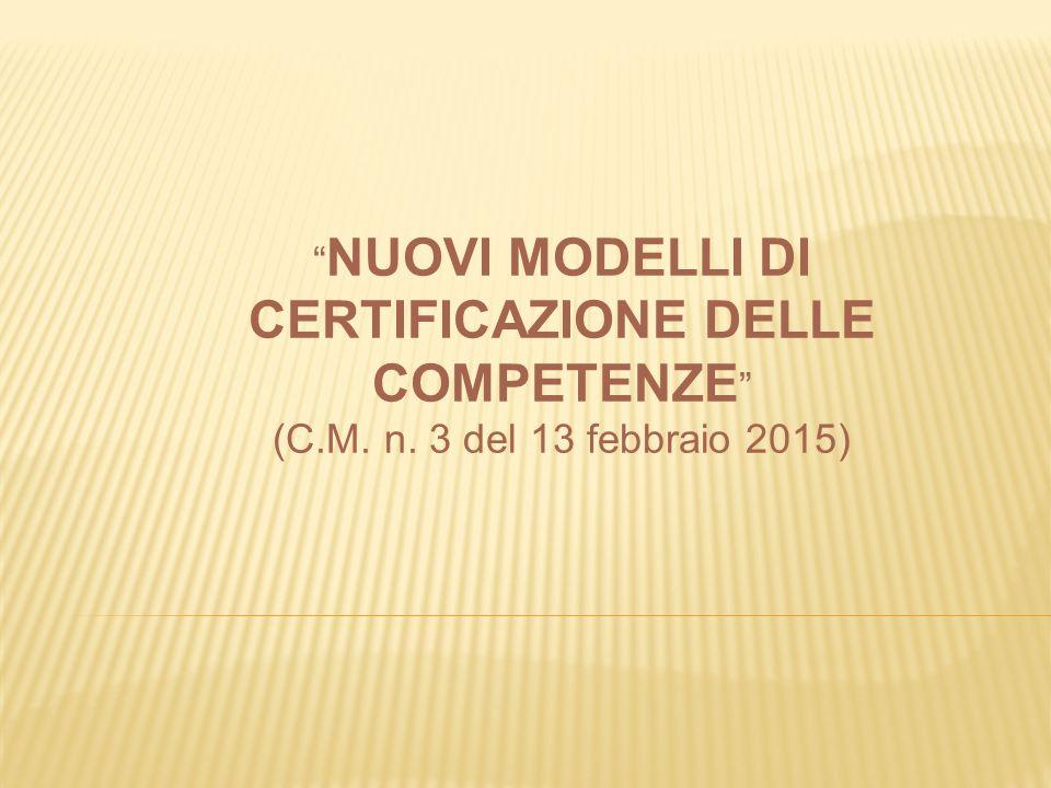 NUOVI MODELLI DI CERTIFICAZIONE DELLE COMPETENZE (C.M. n. 3 del 13 febbraio 2015)