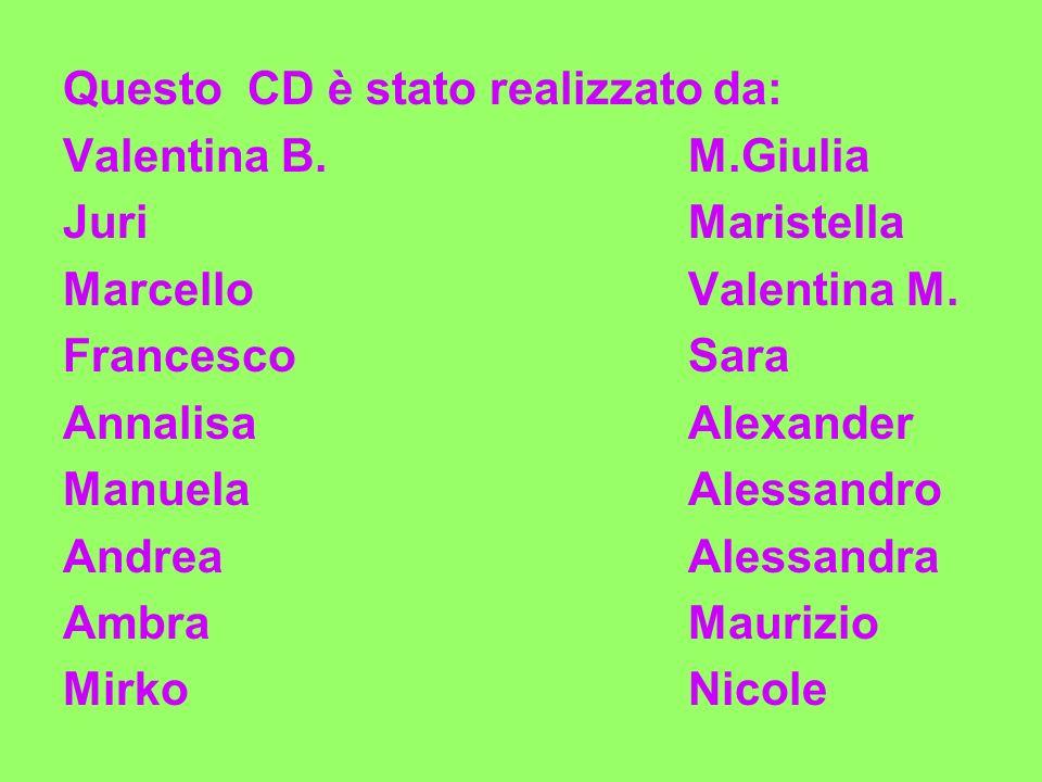 Questo CD è stato realizzato da: Valentina B.M.Giulia JuriMaristella MarcelloValentina M.