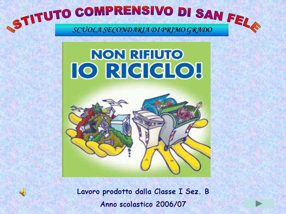 SCUOLA SECONDARIA DI PRIMO GRADO Lavoro prodotto dalla Classe I Sez. B Anno scolastico 2006/07