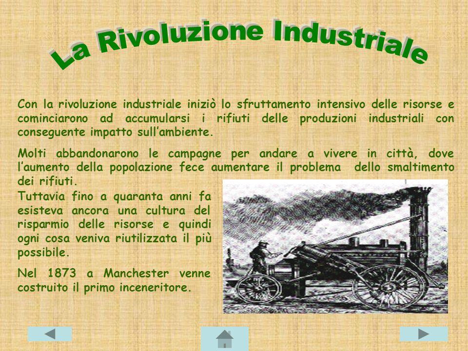 Con la rivoluzione industriale iniziò lo sfruttamento intensivo delle risorse e cominciarono ad accumularsi i rifiuti delle produzioni industriali con conseguente impatto sull'ambiente.