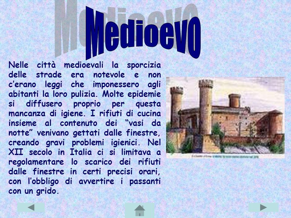 Nelle città medioevali la sporcizia delle strade era notevole e non c'erano leggi che imponessero agli abitanti la loro pulizia.
